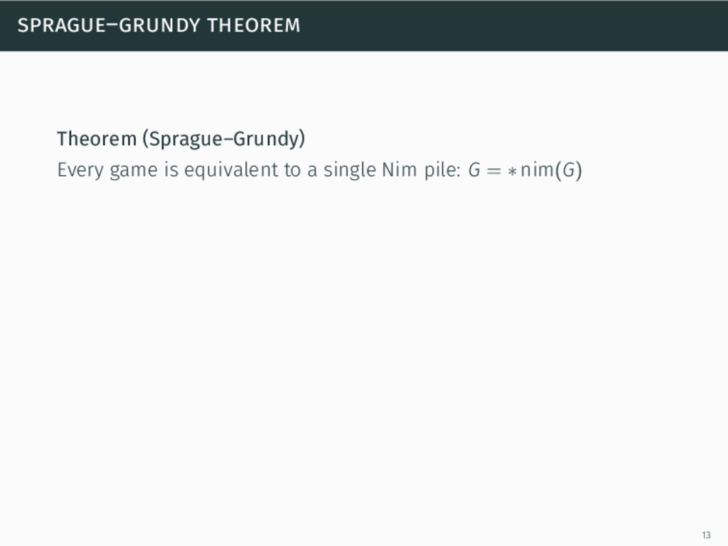 sprague–grundy theorem Theorem (Sprague–Grundy)...