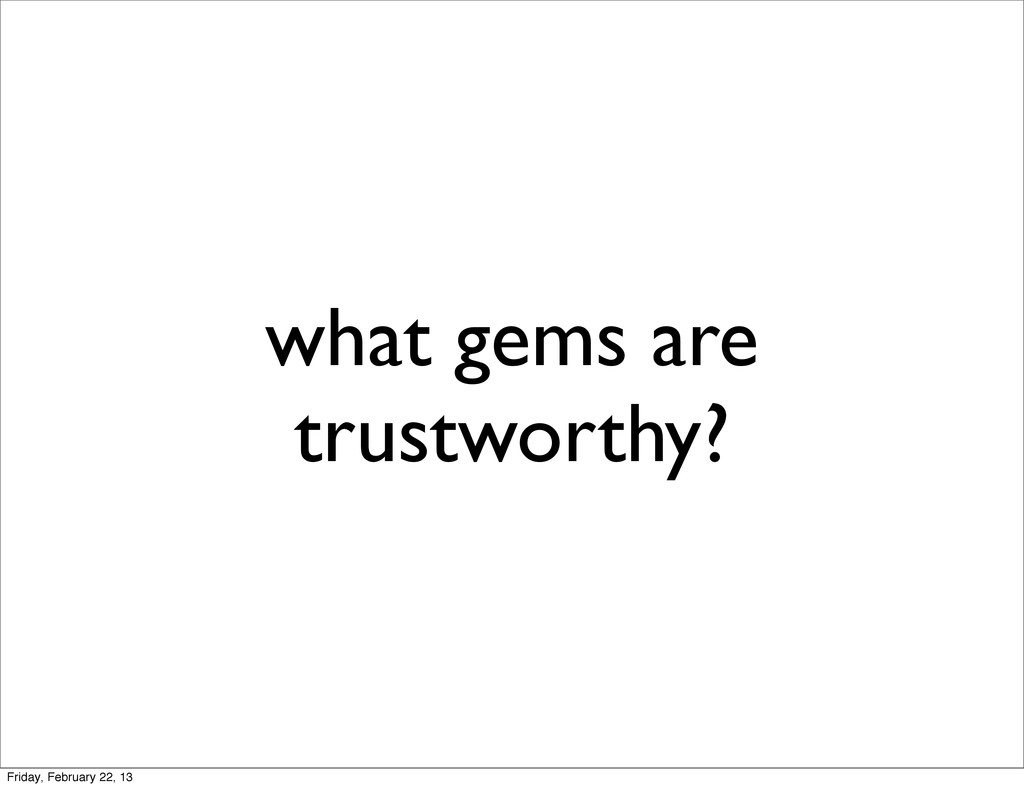what gems are trustworthy? Friday, February 22,...
