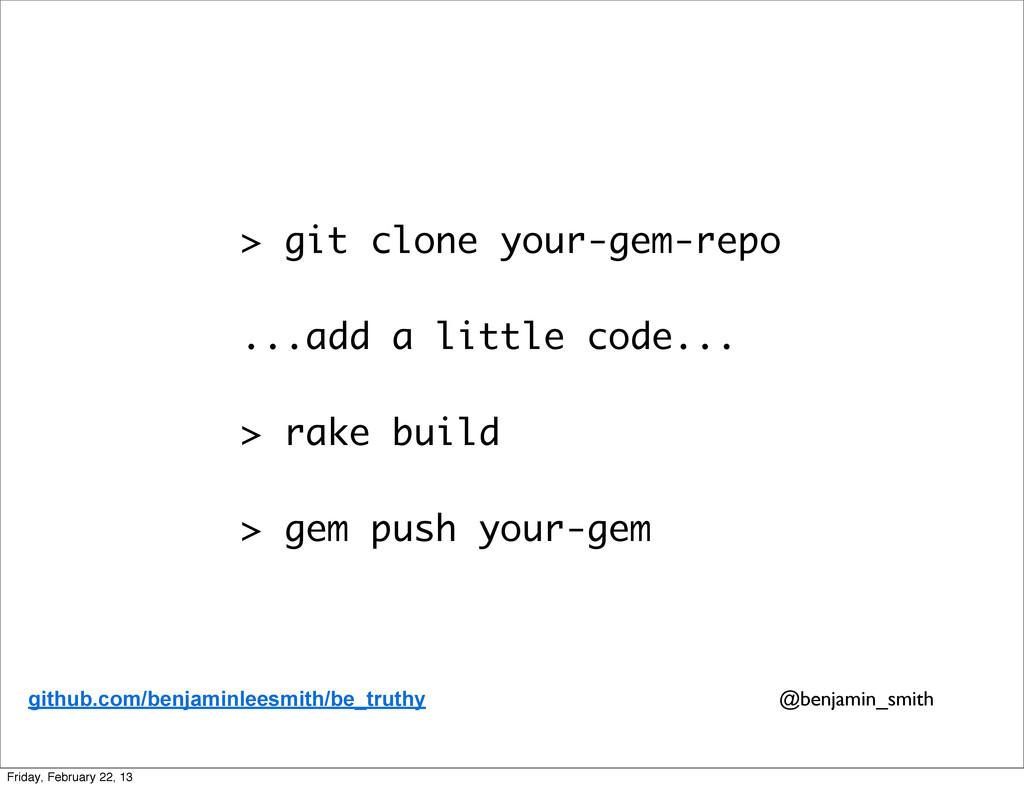 > git clone your-gem-repo ...add a little code....