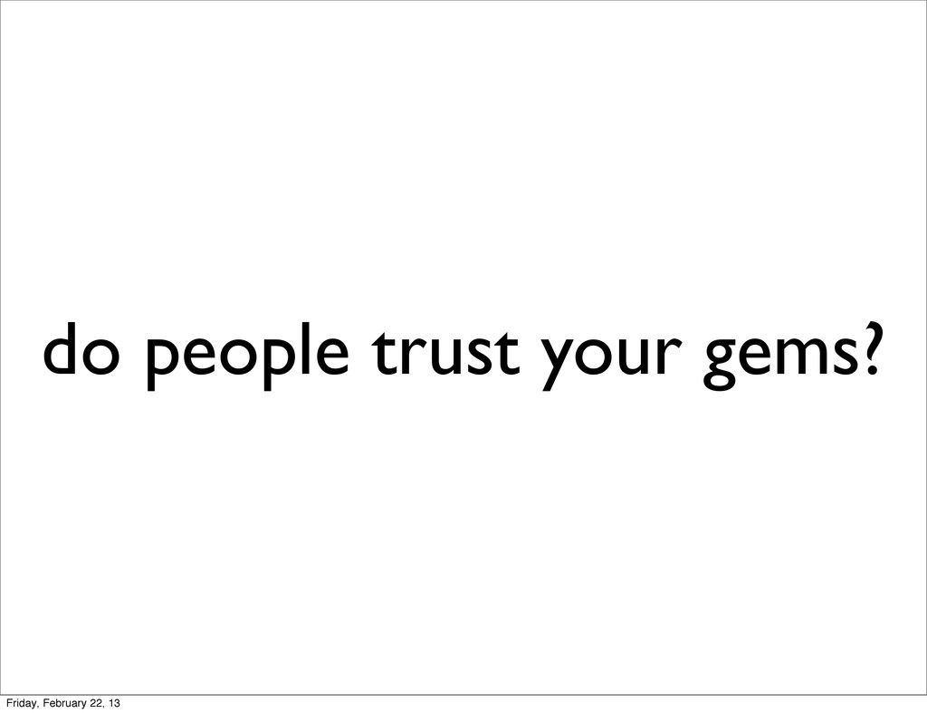 do people trust your gems? Friday, February 22,...