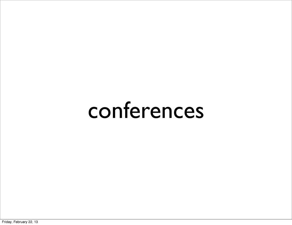 conferences Friday, February 22, 13