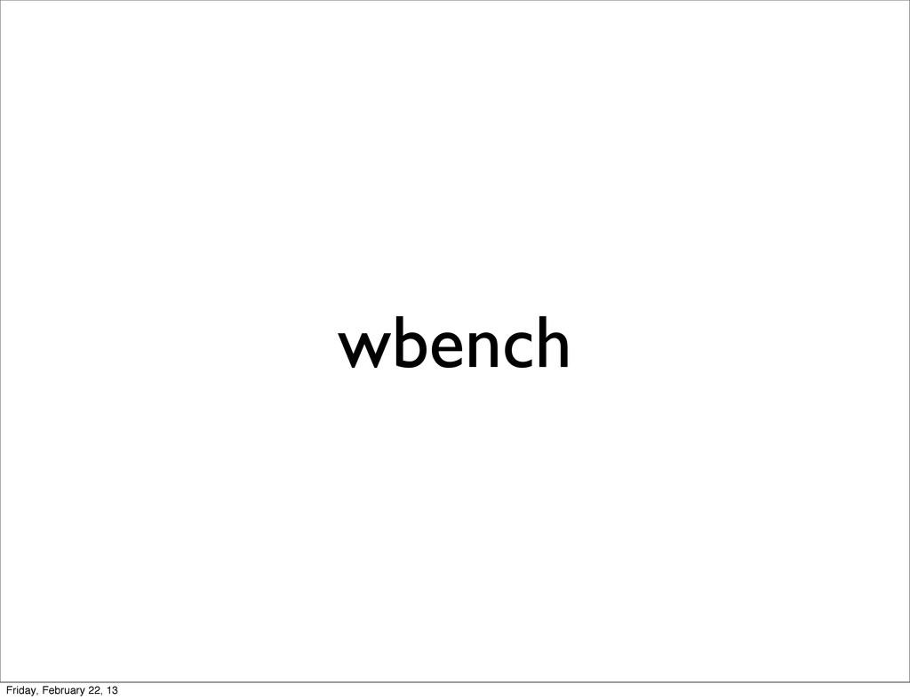 wbench Friday, February 22, 13