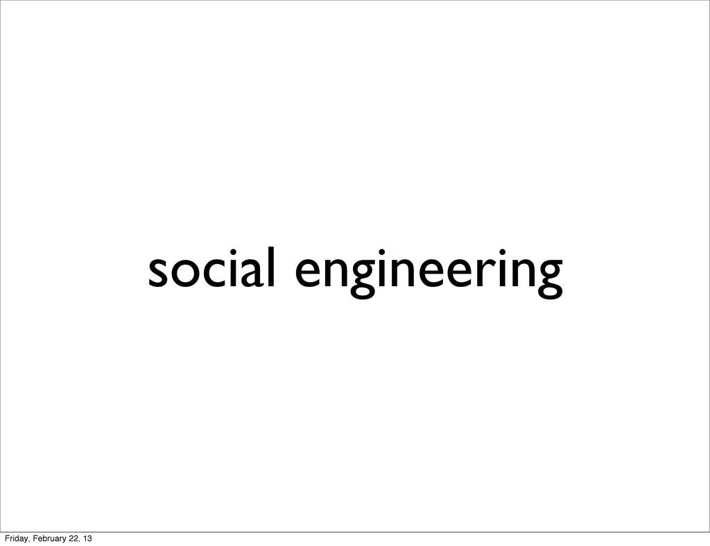 social engineering Friday, February 22, 13