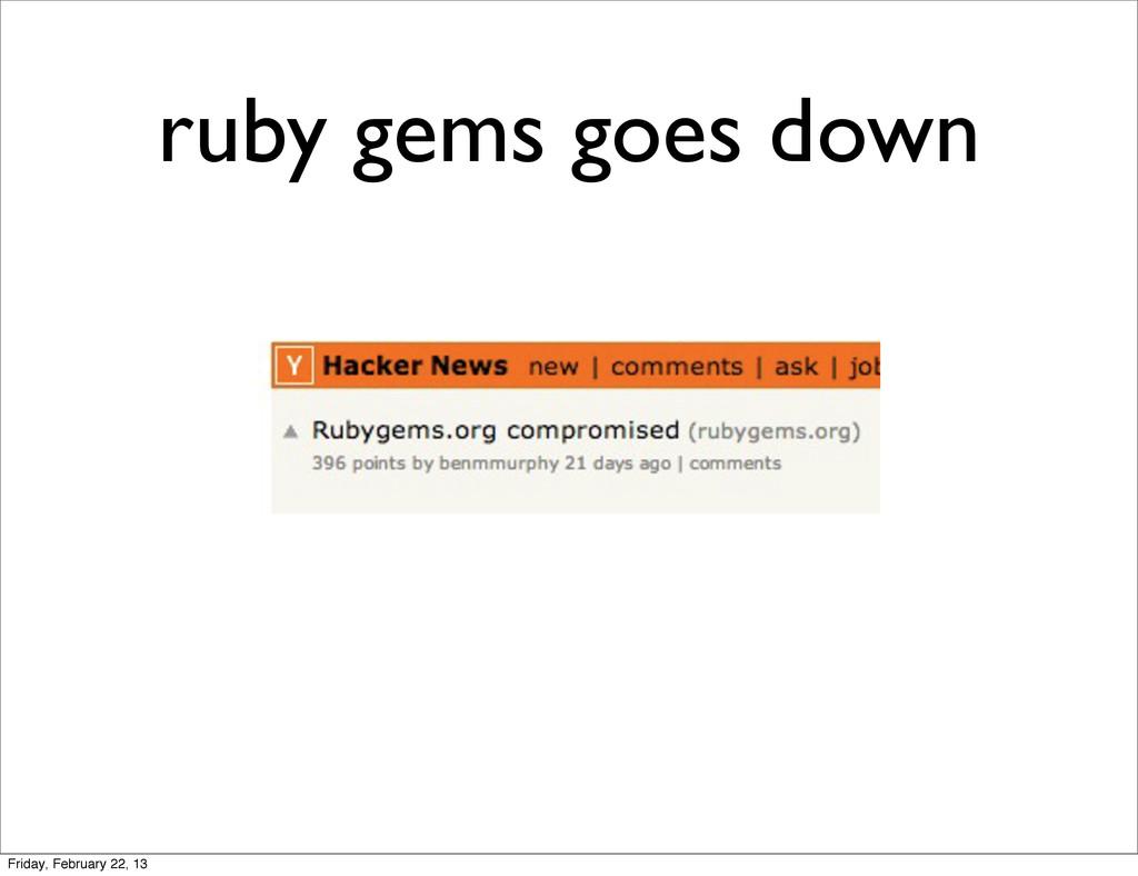 ruby gems goes down Friday, February 22, 13