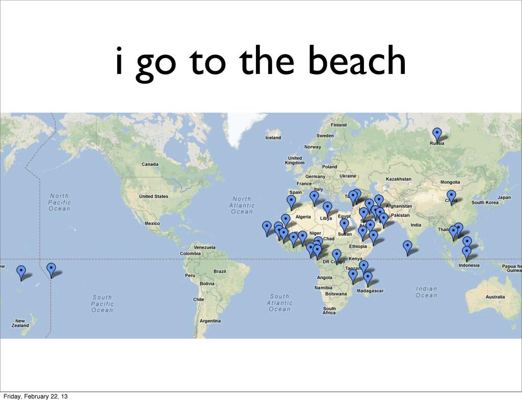 i go to the beach Friday, February 22, 13