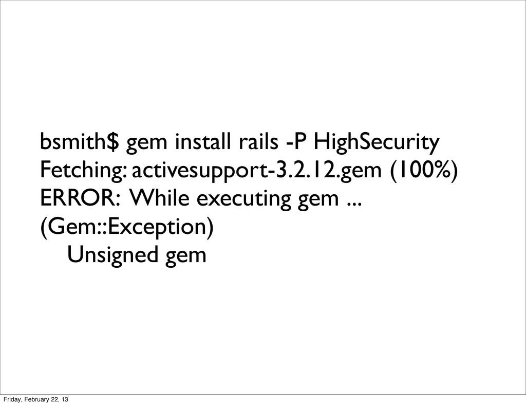 bsmith$ gem install rails -P HighSecurity Fetch...
