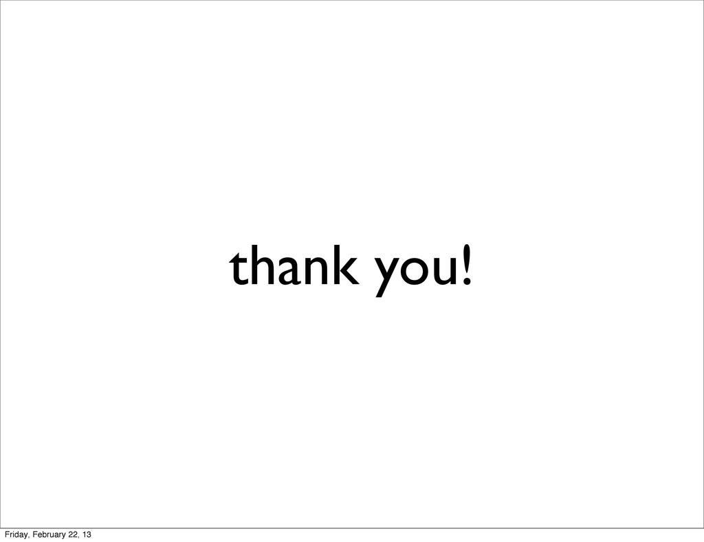 thank you! Friday, February 22, 13