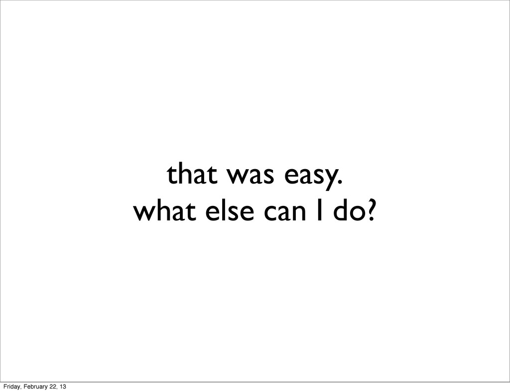 that was easy. what else can I do? Friday, Febr...