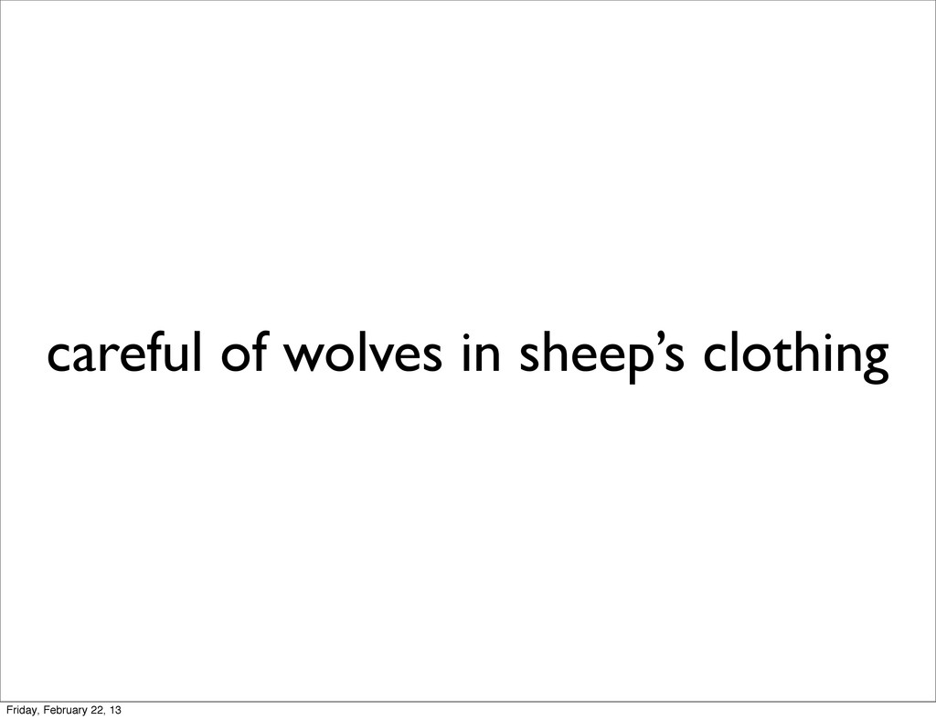 careful of wolves in sheep's clothing Friday, F...