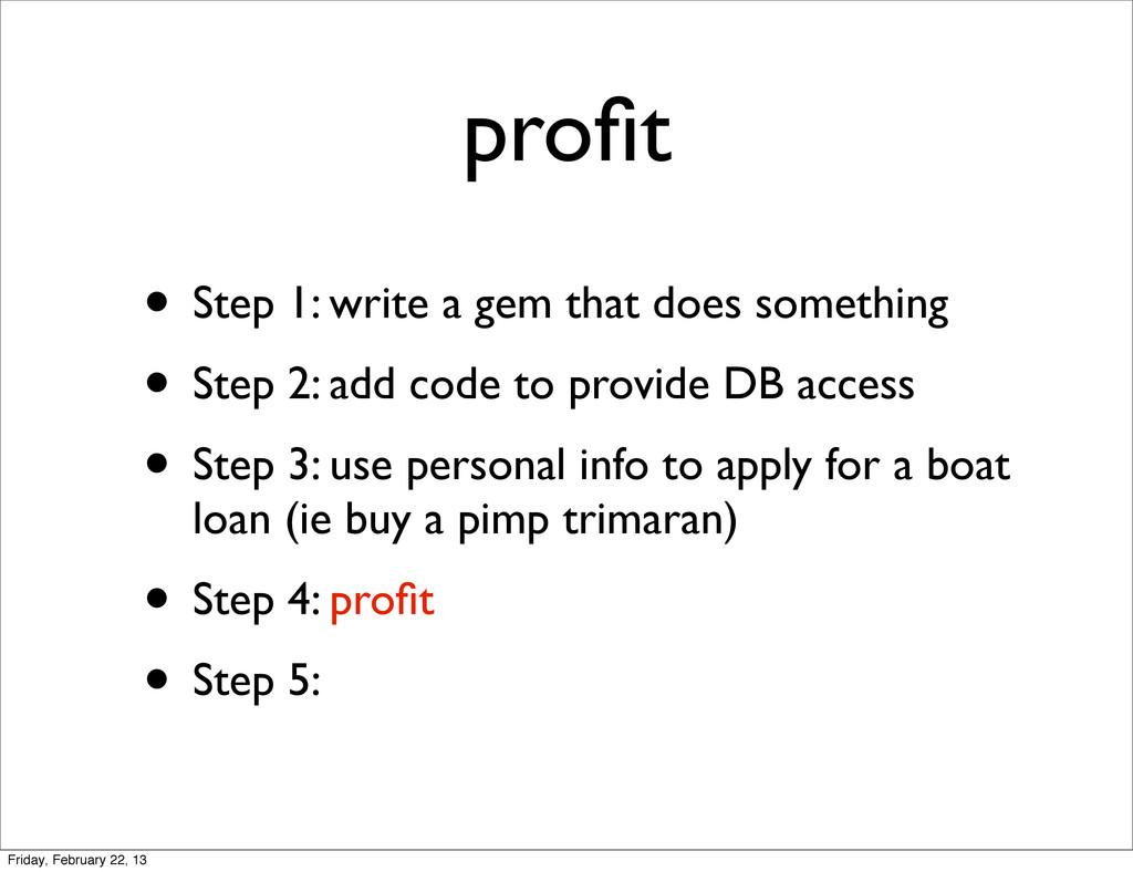 profit • Step 1: write a gem that does something...