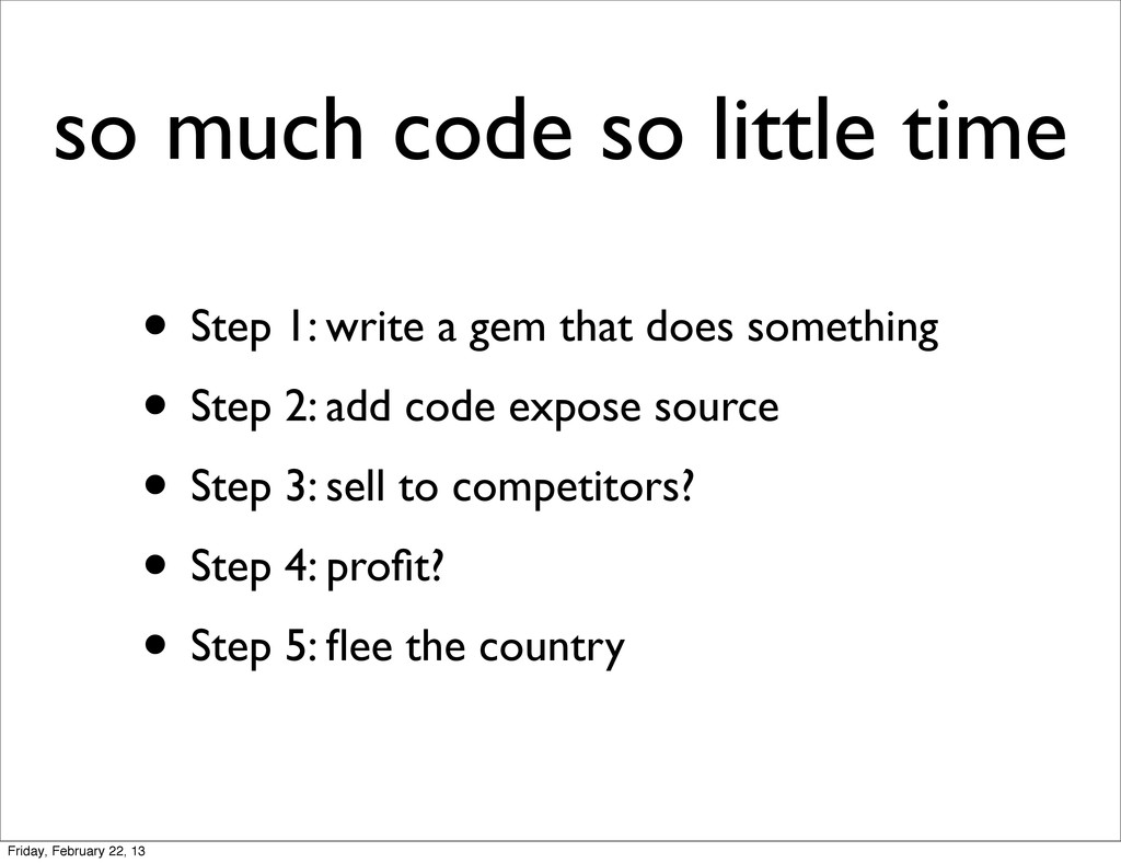 so much code so little time • Step 1: write a g...