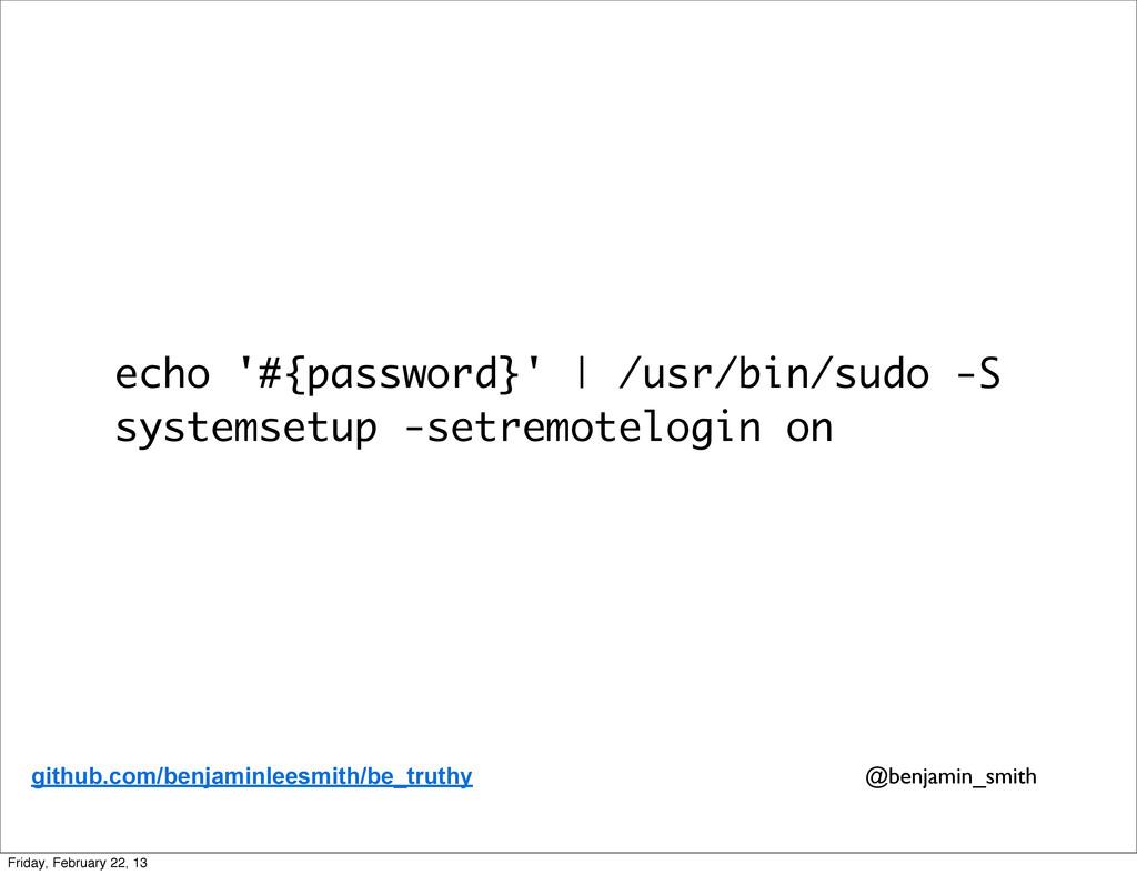 echo '#{password}'   /usr/bin/sudo -S systemset...