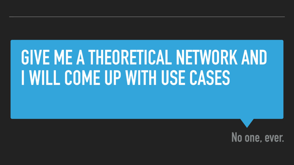 GIVE ME A THEORETICAL NETWORK AND I WILL COME U...