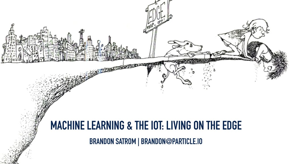 MACHINE LEARNING & THE IOT: LIVING ON THE EDGE ...