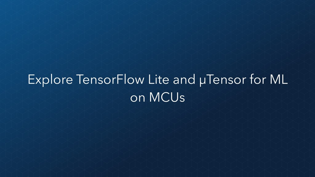 Explore TensorFlow Lite and µTensor for ML on M...