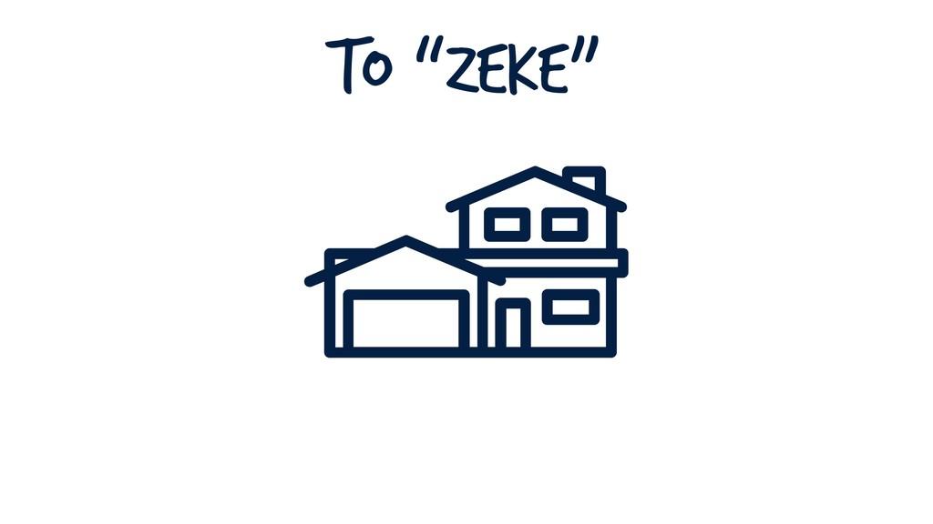 "To ""Zeke"""