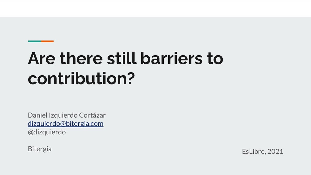 Are there still barriers to contribution? Danie...