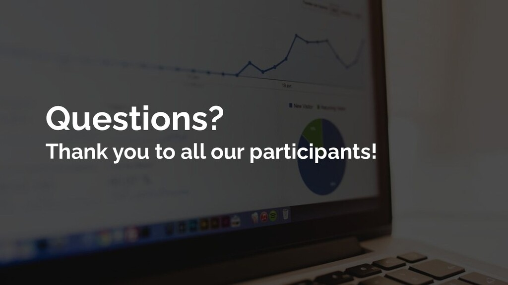 Questions? Thank you to all our participants!