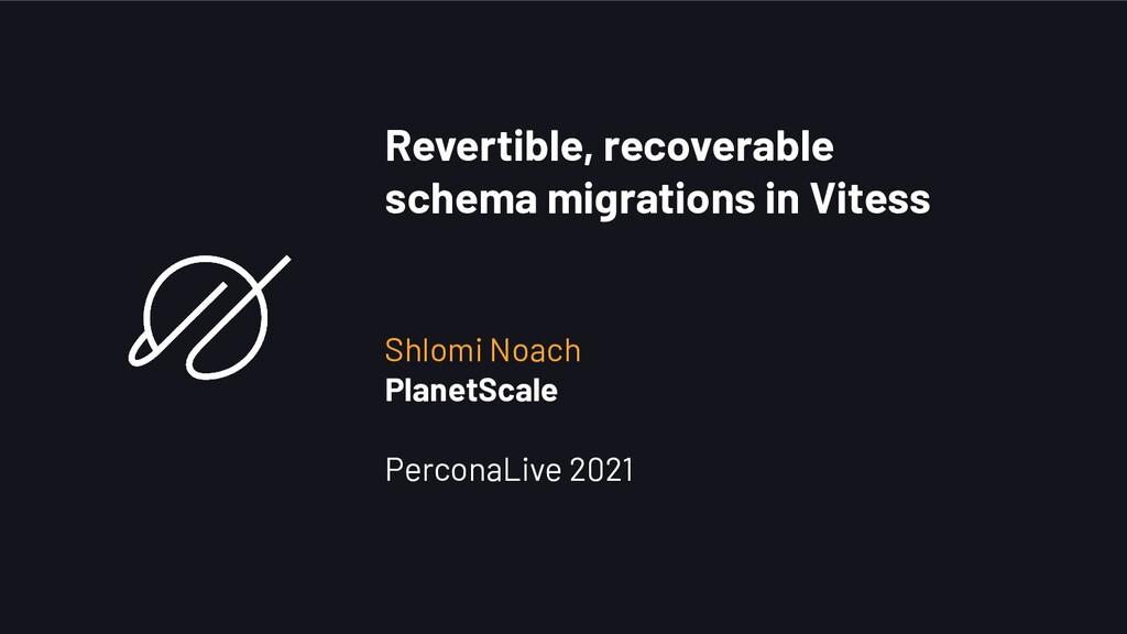 Revertible, recoverable schema migrations in Vi...