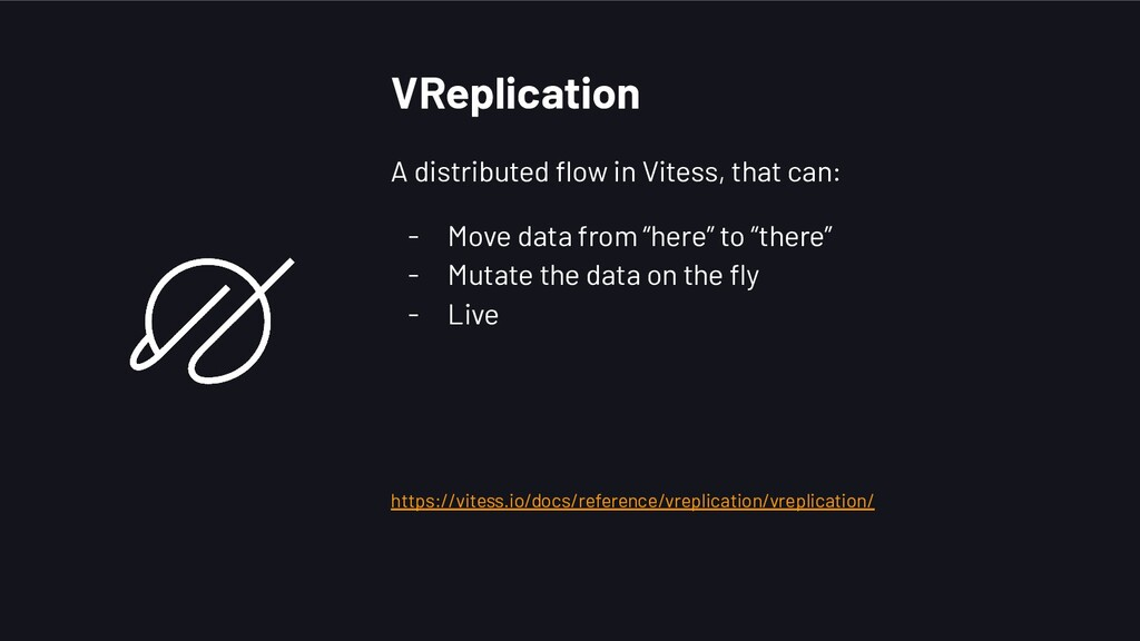 VReplication A distributed flow in Vitess, that ...