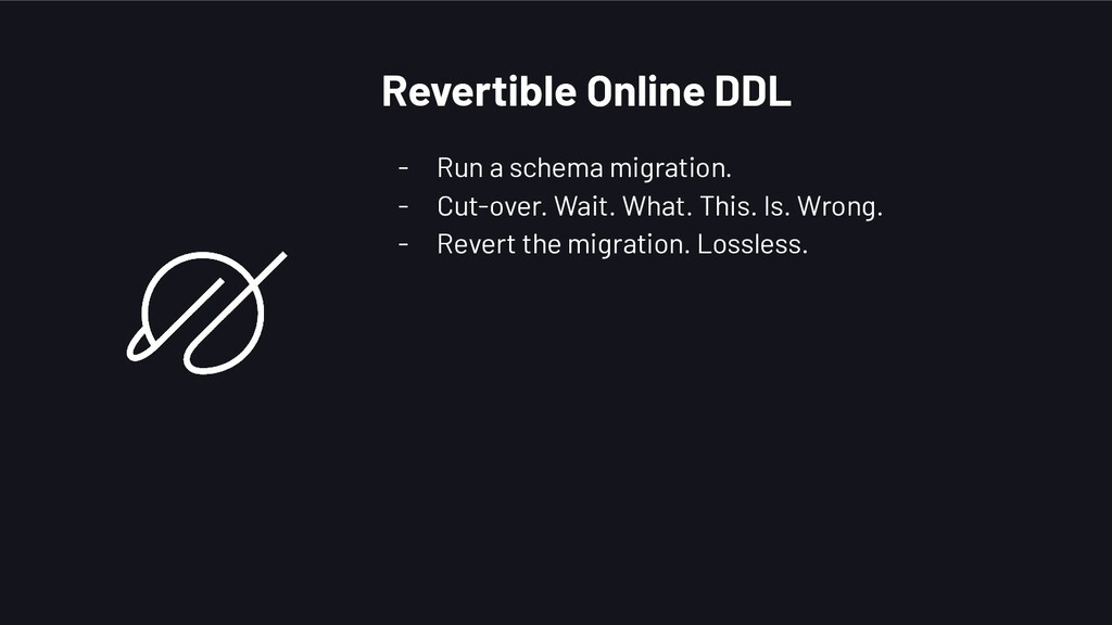 Revertible Online DDL - Run a schema migration....