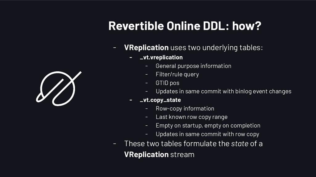 Revertible Online DDL: how? - VReplication uses...
