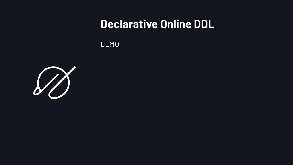 DEMO Declarative Online DDL