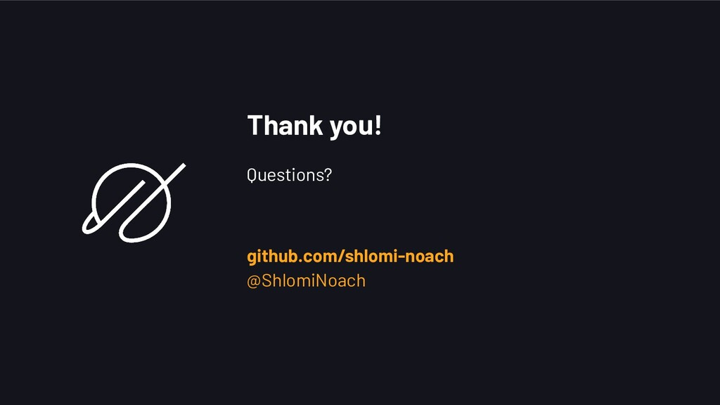 Thank you! Questions? github.com/shlomi-noach @...