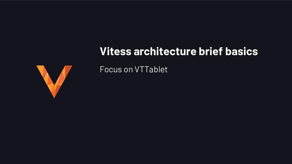 Vitess architecture brief basics Focus on VTTab...