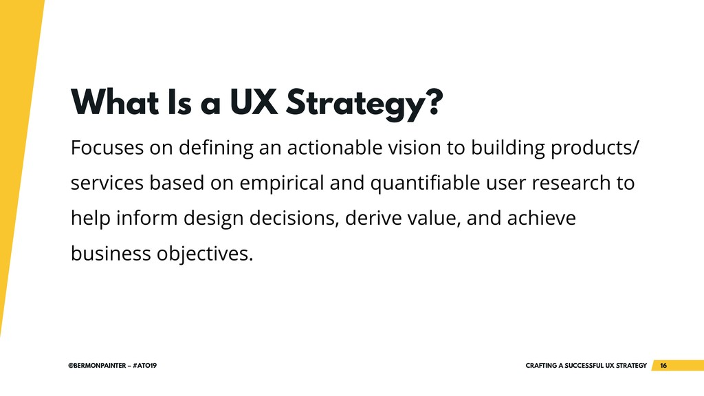 CRAFTING A SUCCESSFUL UX STRATEGY 16 @BERMONPAI...