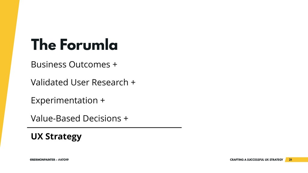 CRAFTING A SUCCESSFUL UX STRATEGY 21 @BERMONPAI...
