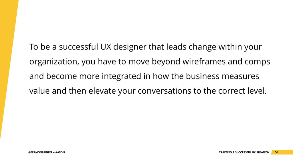 CRAFTING A SUCCESSFUL UX STRATEGY 56 @BERMONPAI...