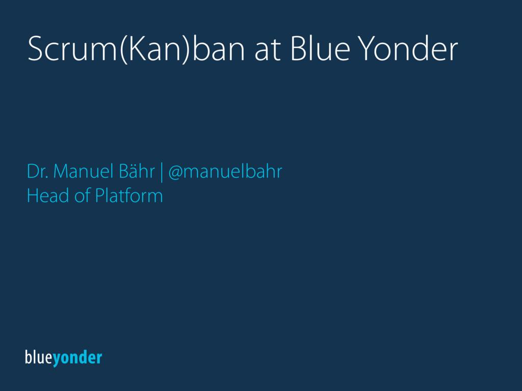 Dr. Manuel Bähr | @manuelbahr Head of Platform ...