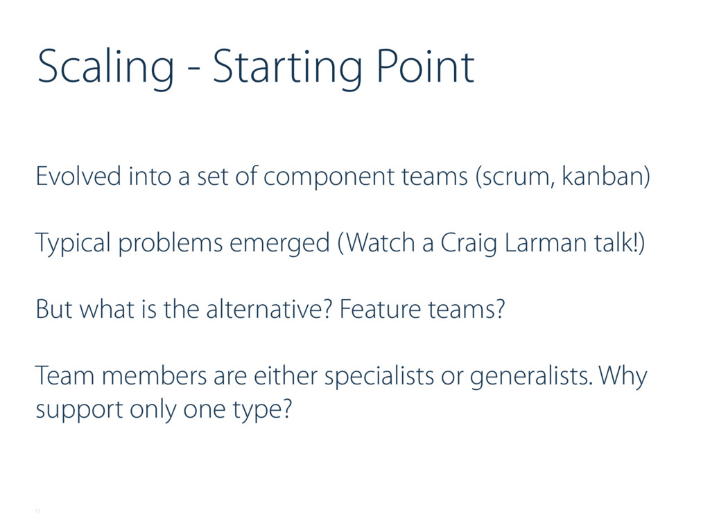 Evolved into a set of component teams (scrum, k...