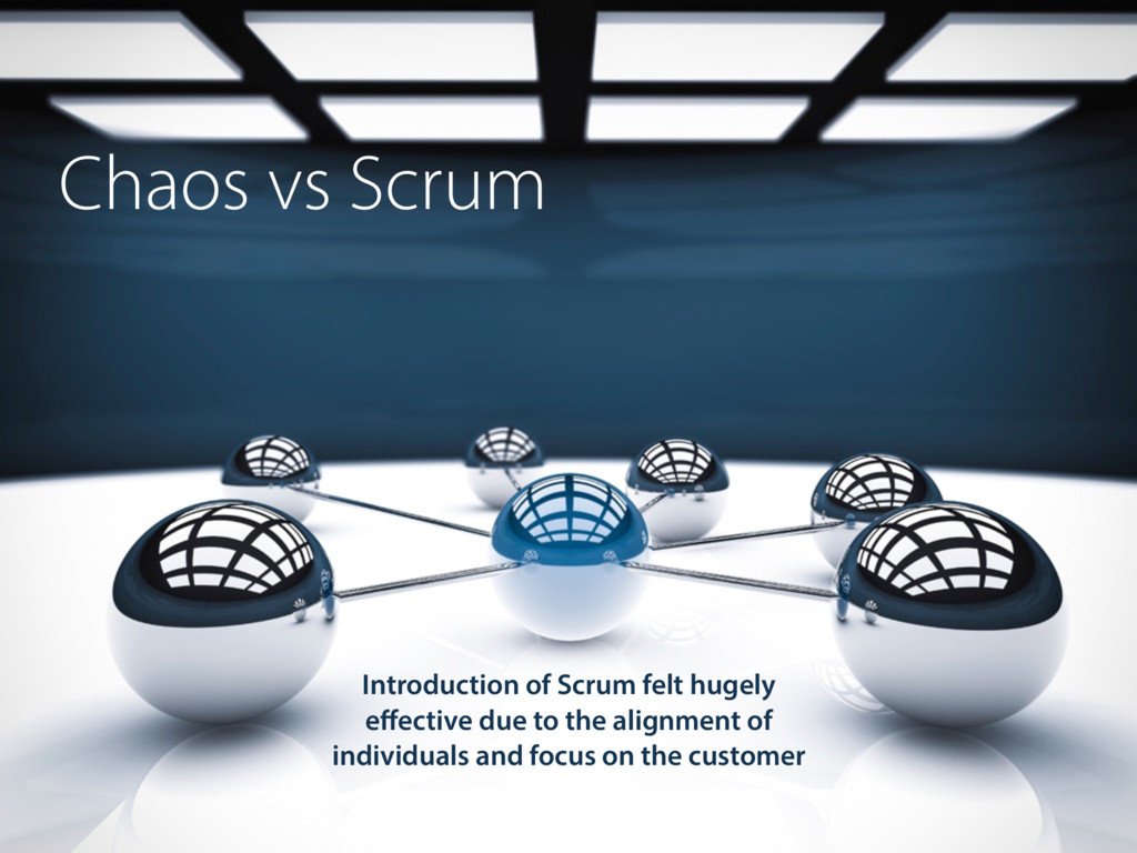 Chaos vs Scrum Introduction of Scrum felt hugel...