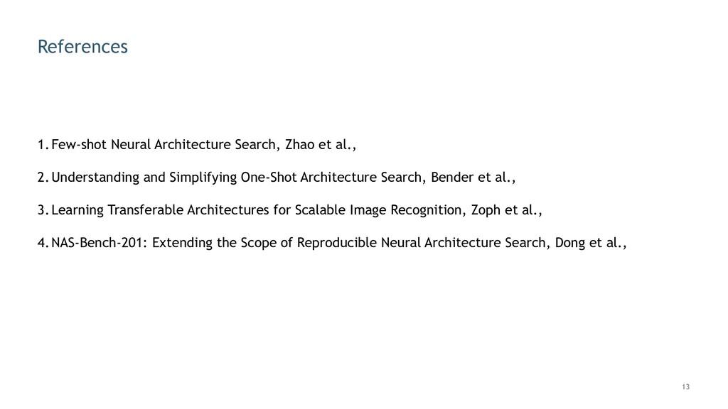 13 References 1.Few-shot Neural Architecture Se...