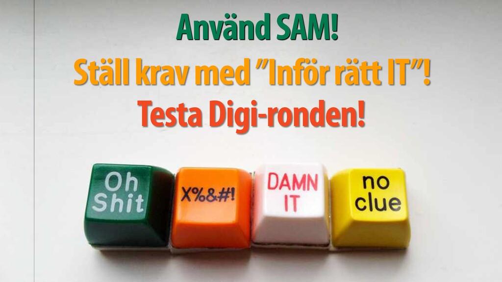 """Använd SAM! Ställ krav med """"Inför rätt IT""""! Tes..."""