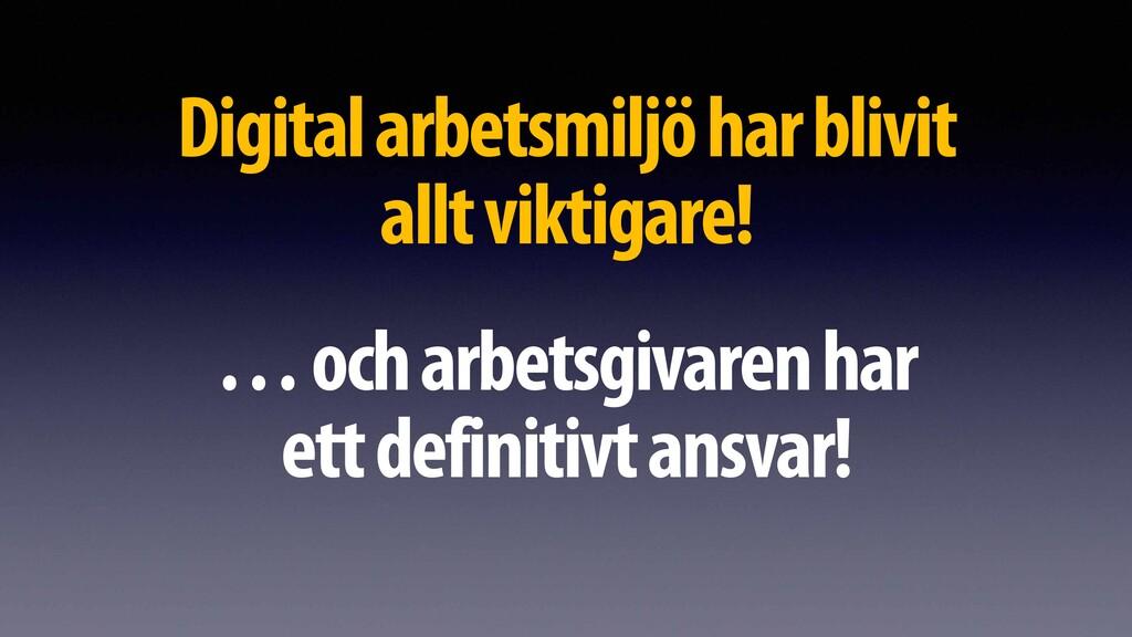 Digital arbetsmiljö har blivit  allt viktigare...