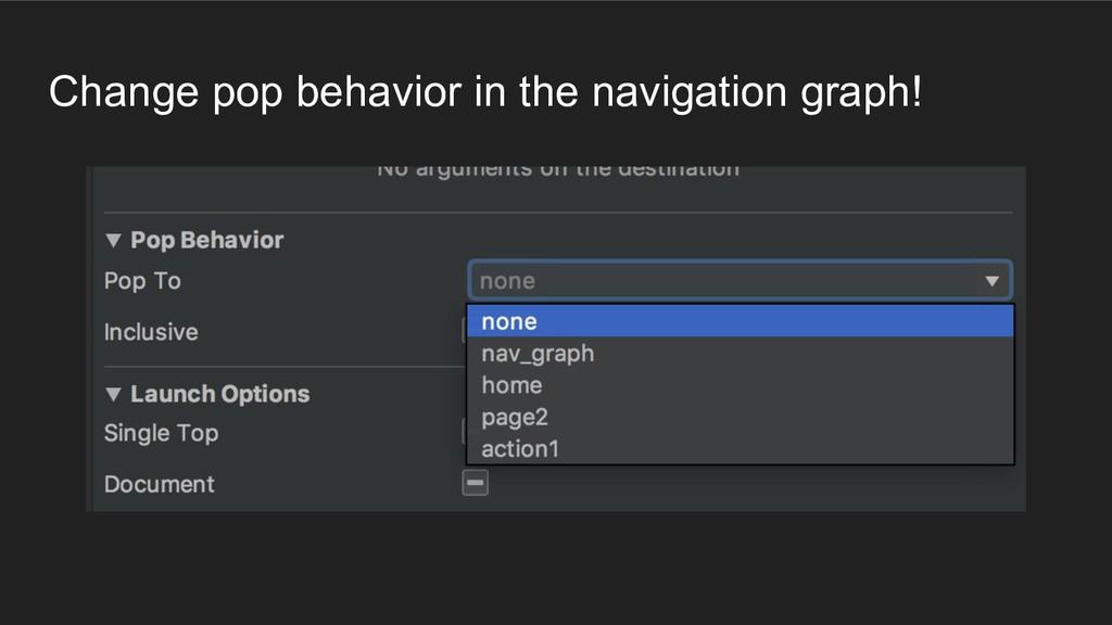 Change pop behavior in the navigation graph!