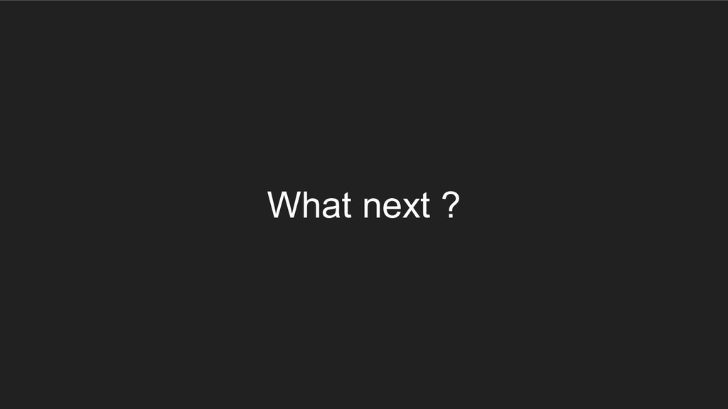 What next ?