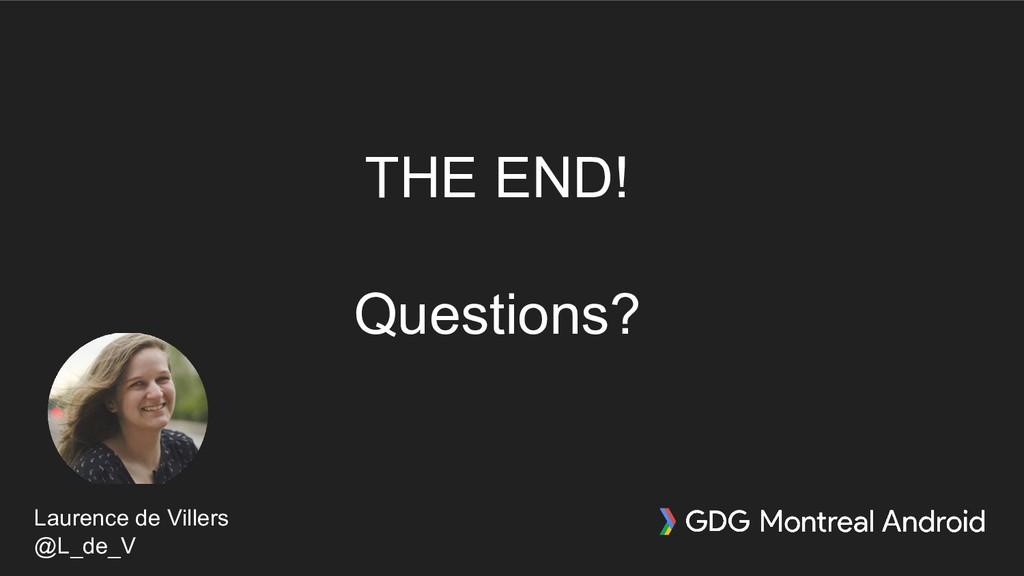 THE END! Questions? Laurence de Villers @L_de_V