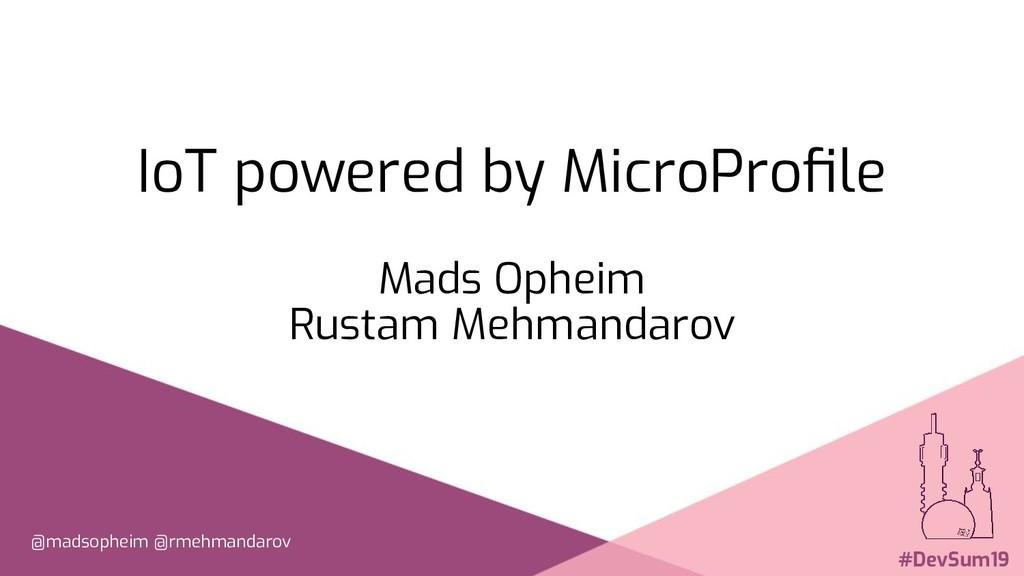 IoT powered by MicroProfile Mads Opheim Rustam M...