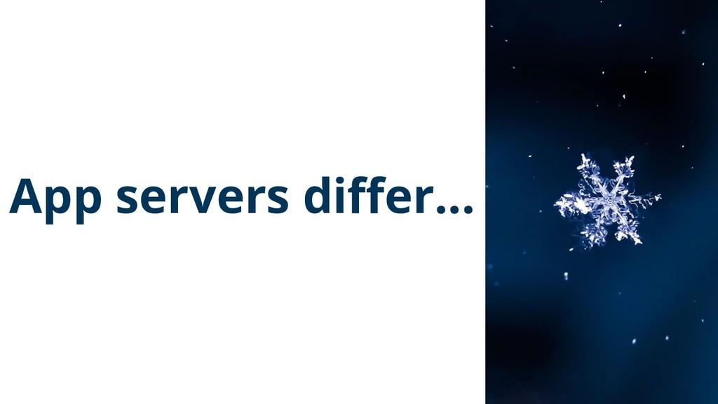 App servers differ... 38