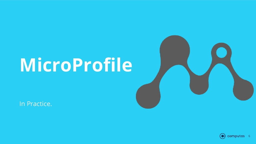MicroProfile In Practice. 6