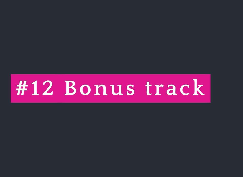 # #12 12 Bonus track Bonus track