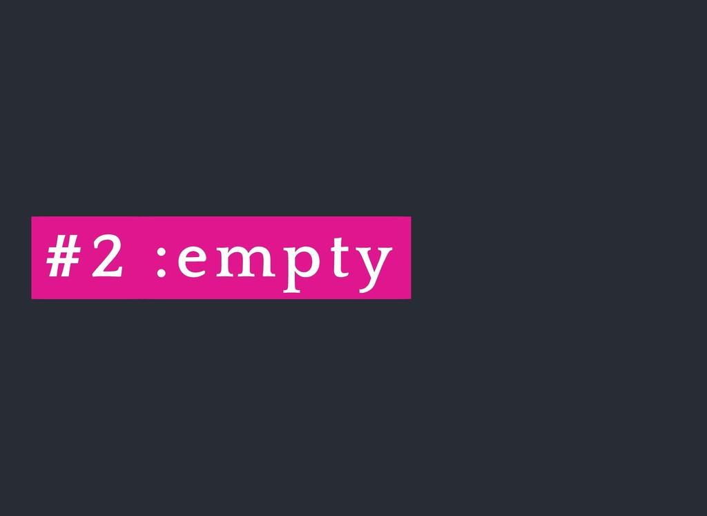 # #2 2 :empty :empty