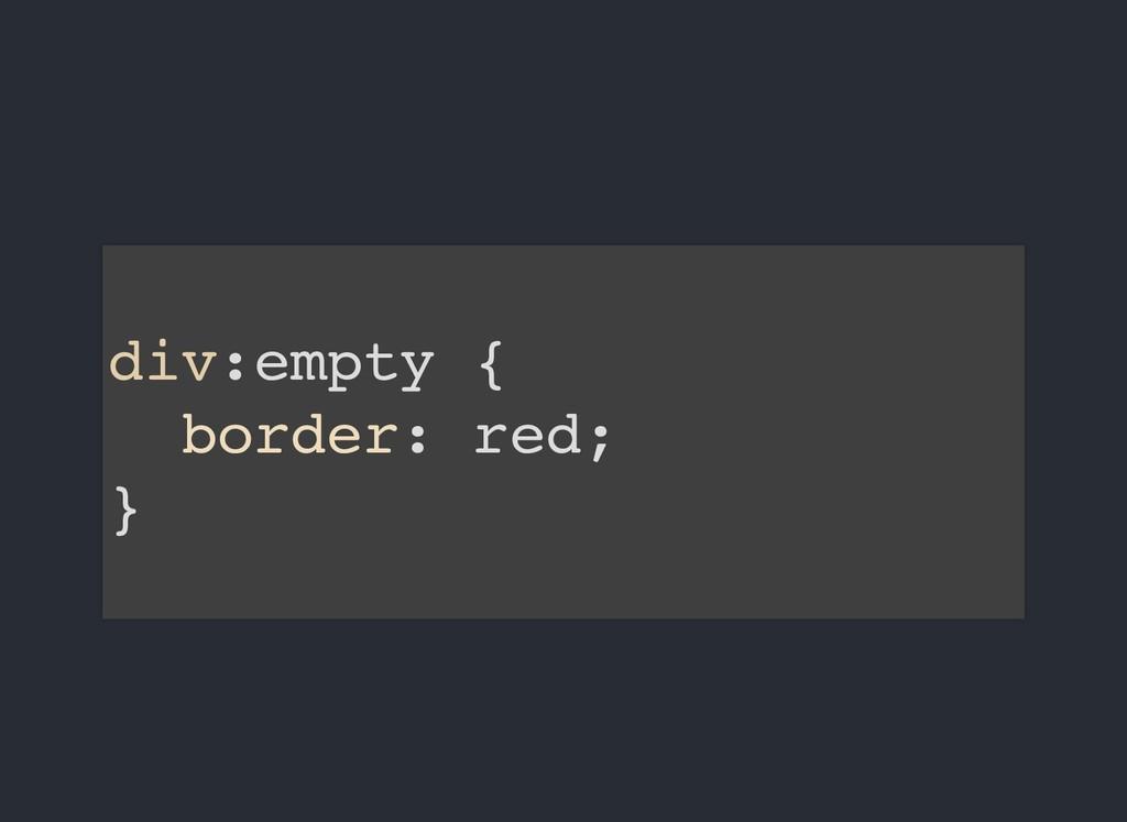 div:empty { border: red; }