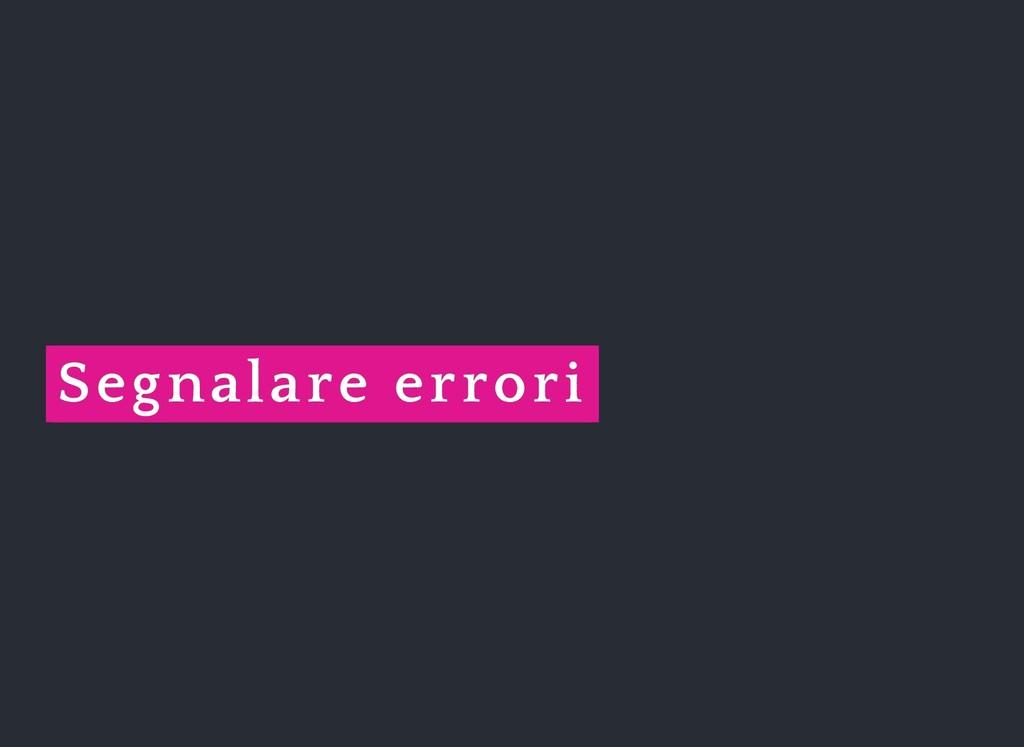 Segnalare errori Segnalare errori