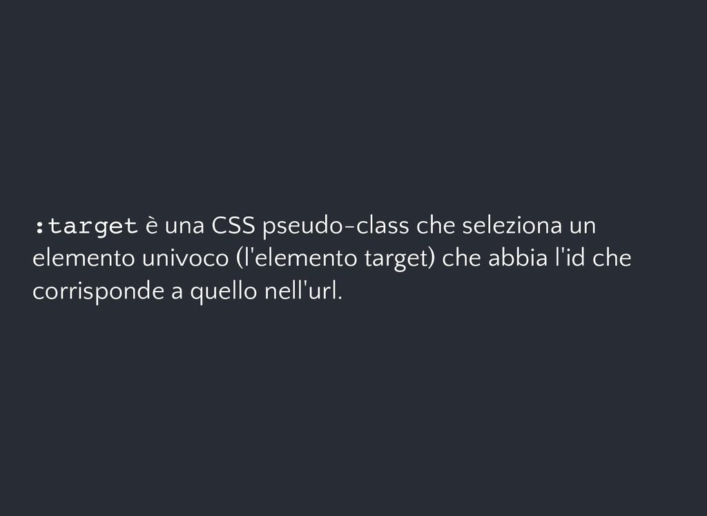è una CSS pseudo-class che seleziona un element...