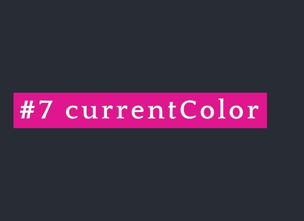 # #7 7 currentColor currentColor